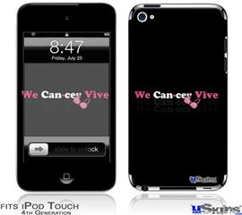 iPod Touch 4G Decal Style Vinyl Skin - We Can-cer Vive Beast Cancer
